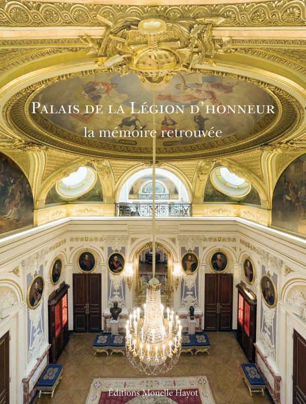 palais de la l gion d honneur editions d 39 art monelle hayot. Black Bedroom Furniture Sets. Home Design Ideas